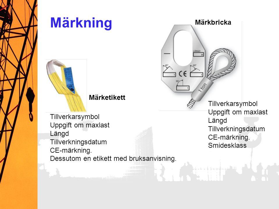Märkbricka Märketikett Tillverkarsymbol Uppgift om maxlast Längd Tillverkningsdatum CE-märkning. Dessutom en etikett med bruksanvisning. Tillverkarsym