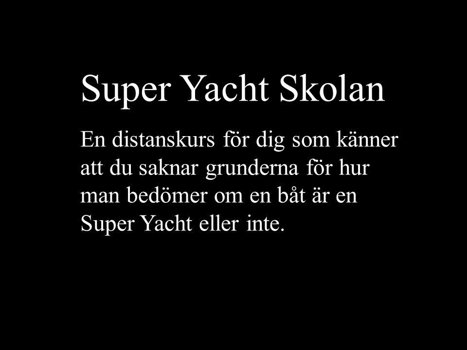 Super Yacht Skolan En distanskurs för dig som känner att du saknar grunderna för hur man bedömer om en båt är en Super Yacht eller inte.