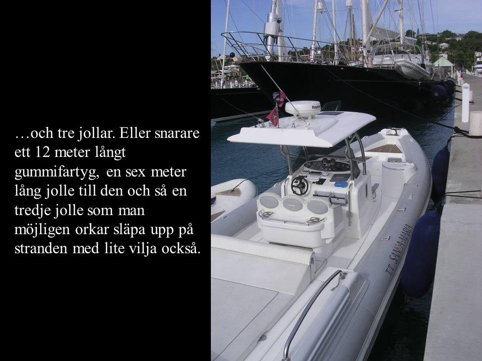 …och tre jollar. Eller snarare ett 12 meter långt gummifartyg, en sex meter lång jolle till den och så en tredje jolle som man möjligen orkar släpa up