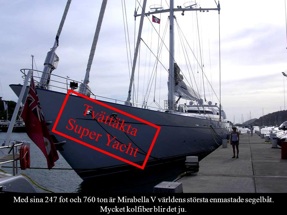 Med sina 247 fot och 760 ton är Mirabella V världens största enmastade segelbåt. Mycket kolfiber blir det ju. Tvättäkta Super Yacht