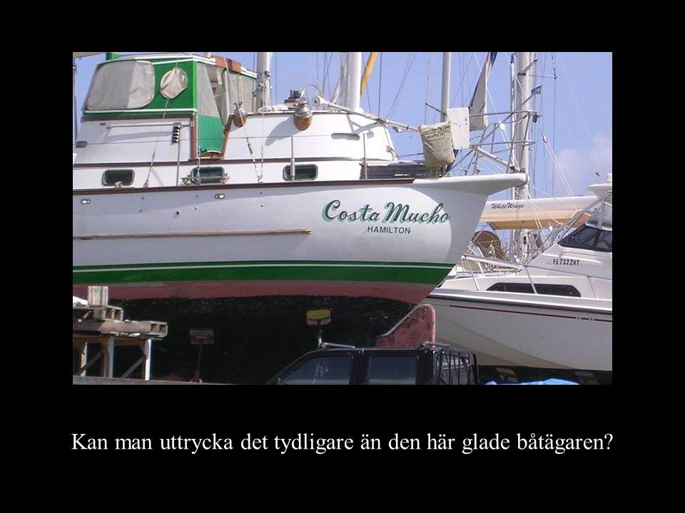 Kan man uttrycka det tydligare än den här glade båtägaren?