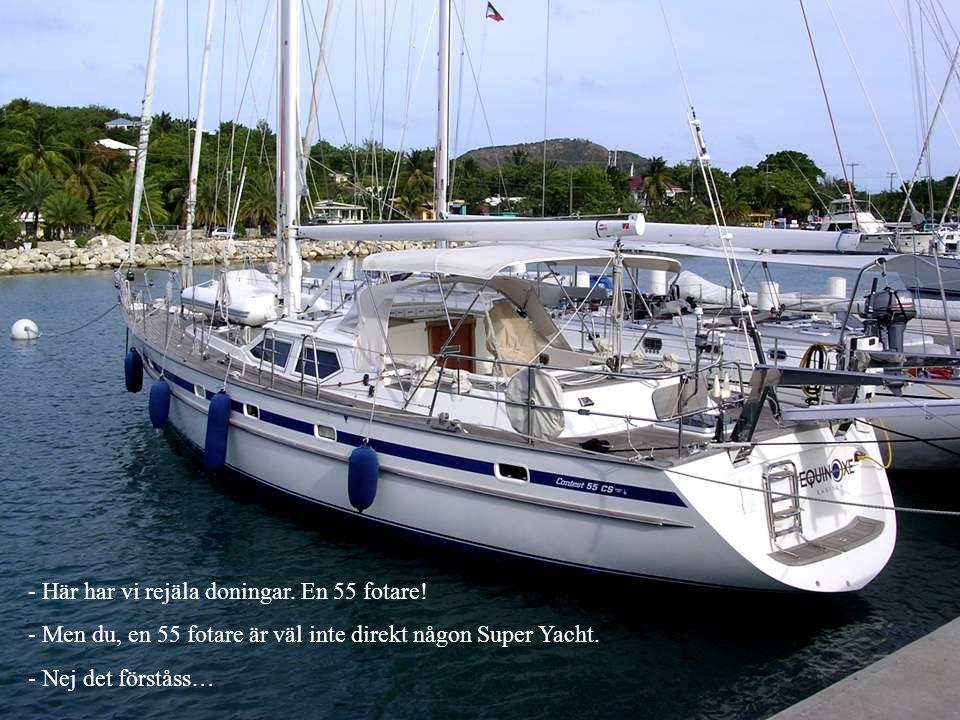 - Här har vi rejäla doningar. En 55 fotare! - Men du, en 55 fotare är väl inte direkt någon Super Yacht. - Nej det förståss…