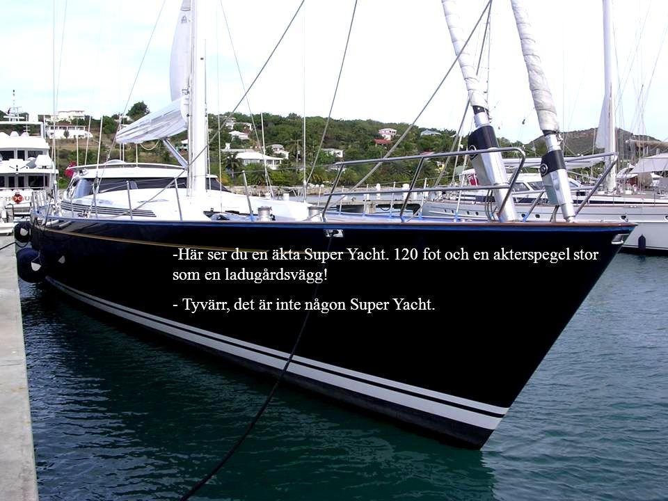 -Här ser du en äkta Super Yacht. 120 fot och en akterspegel stor som en ladugårdsvägg! - Tyvärr, det är inte någon Super Yacht.