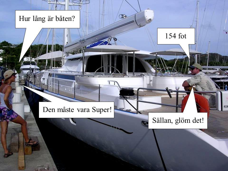 Hur lång är båten? 154 fot Sällan, glöm det! Den måste vara Super!