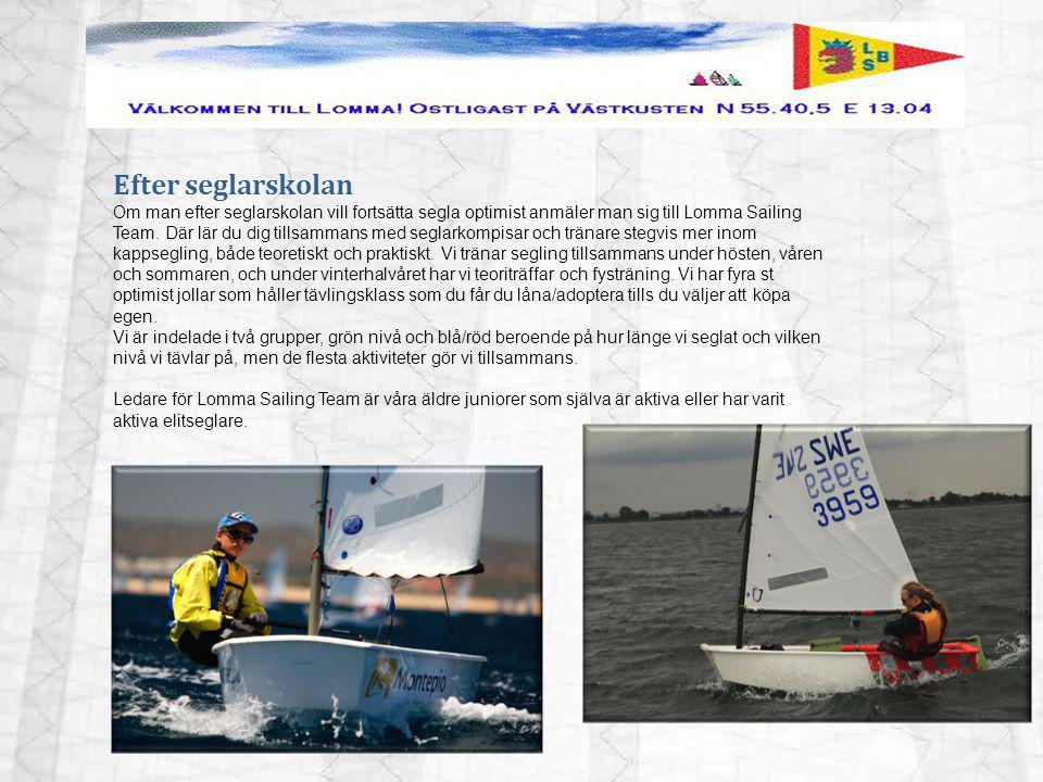 Efter seglarskolan Om man efter seglarskolan vill fortsätta segla optimist anmäler man sig till Lomma Sailing Team. Där lär du dig tillsammans med seg