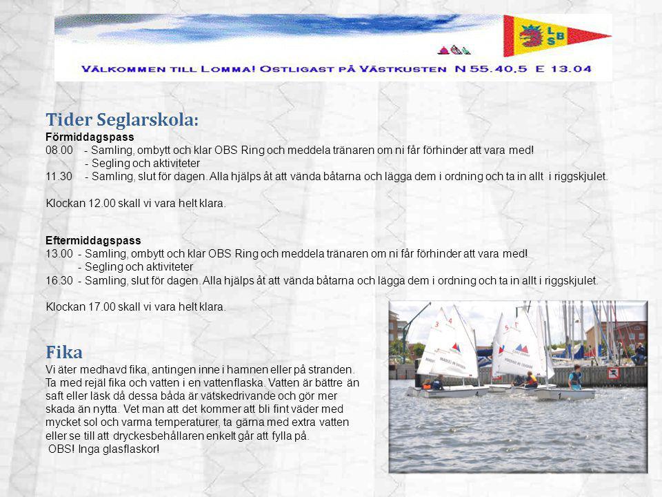 Tider Seglarskola: Förmiddagspass 08.00- Samling, ombytt och klar OBS Ring och meddela tränaren om ni får förhinder att vara med.