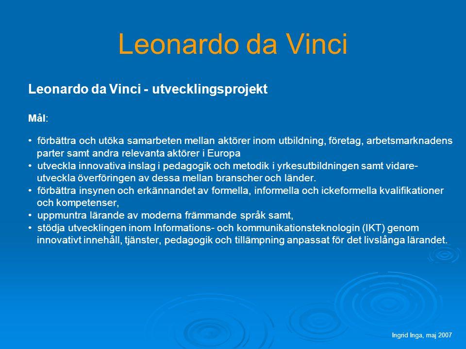 Leonardo da Vinci Leonardo da Vinci utvecklingsprojekt består av tre delar:   Vidareutvecklingsprojekt (Multilateral Projects for Transfer of Innovation).