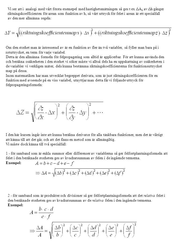 Vi ser att i analogi med vårt första exemepel med hastighetsmätningen så ges t ex  A h av  h gånger riktningskoefficienten för arean som funktion av