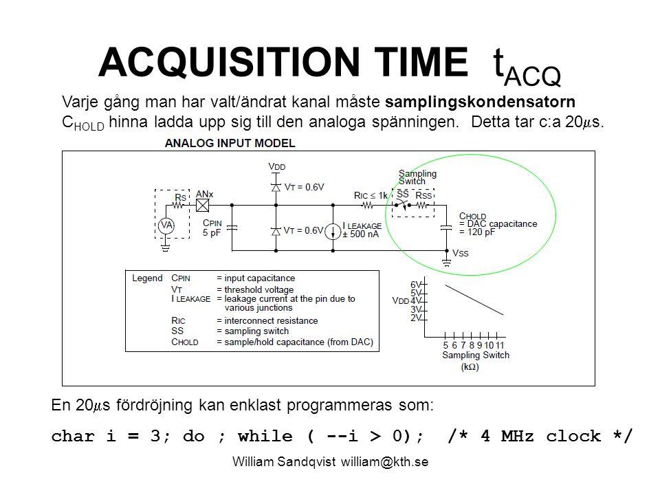 William Sandqvist william@kth.se ACQUISITION TIME t ACQ Varje gång man har valt/ändrat kanal måste samplingskondensatorn C HOLD hinna ladda upp sig till den analoga spänningen.
