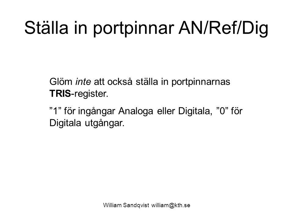 William Sandqvist william@kth.se Ställa in portpinnar AN/Ref/Dig Glöm inte att också ställa in portpinnarnas TRIS-register.