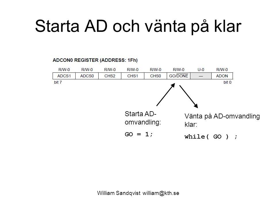 William Sandqvist william@kth.se Starta AD och vänta på klar Starta AD- omvandling: GO = 1; Vänta på AD-omvandling klar: while( GO ) ;