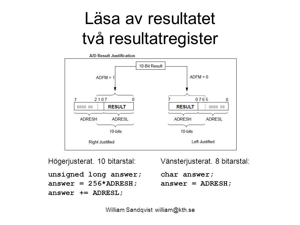 William Sandqvist william@kth.se Läsa av resultatet två resultatregister Högerjusterat. 10 bitarstal: unsigned long answer; answer = 256*ADRESH; answe