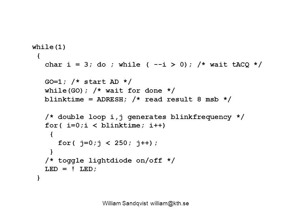 William Sandqvist william@kth.se while(1) { char i = 3; do ; while ( --i > 0); /* wait tACQ */ GO=1; /* start AD */ while(GO); /* wait for done */ bli