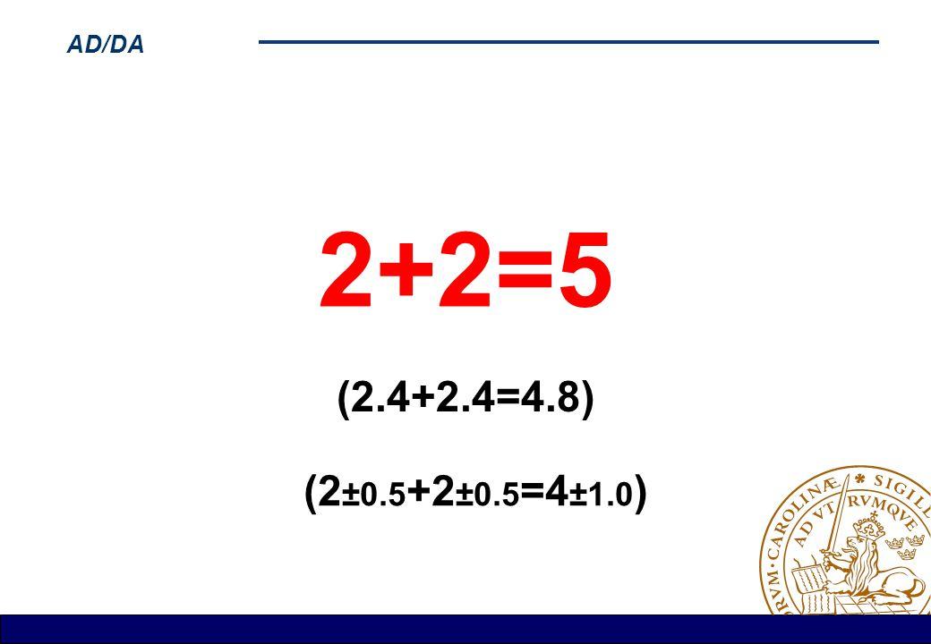 AD/DA 2+2=5 (2.4+2.4=4.8) (2 ±0.5 +2 ±0.5 =4 ±1.0 )