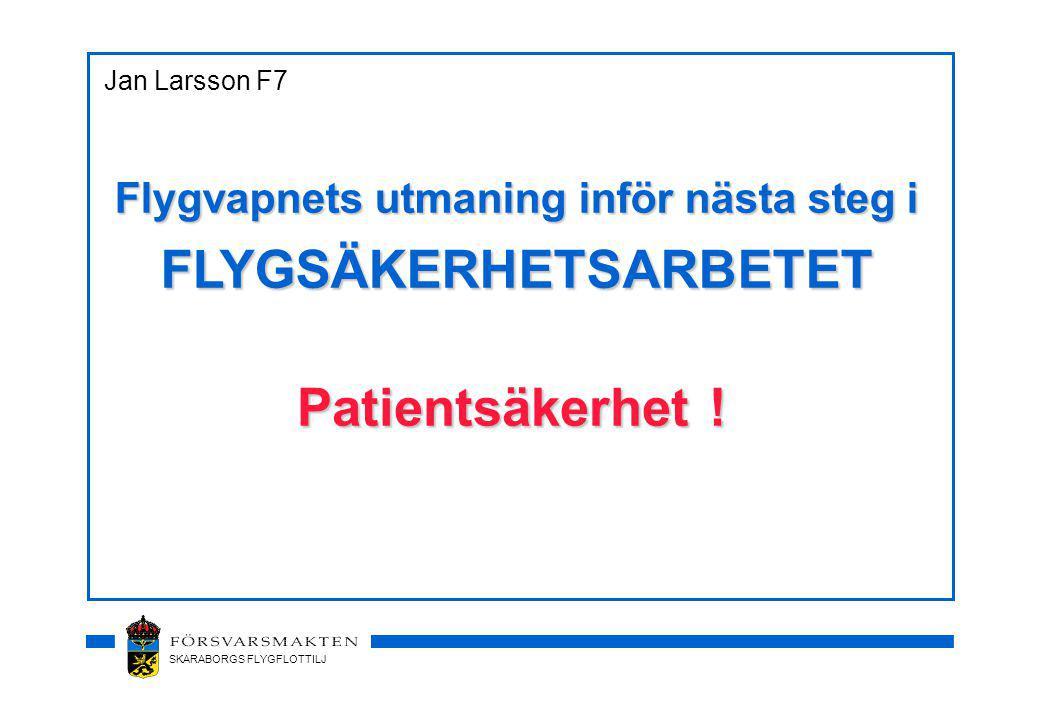 SKARABORGS FLYGFLOTTILJ Flygvapnets utmaning inför nästa steg i FLYGSÄKERHETSARBETET Patientsäkerhet .