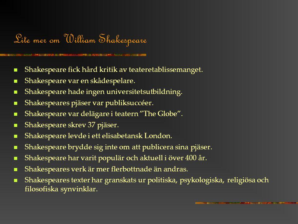 Lite mer om William Shakespeare Shakespeare fick hård kritik av teateretablissemanget.