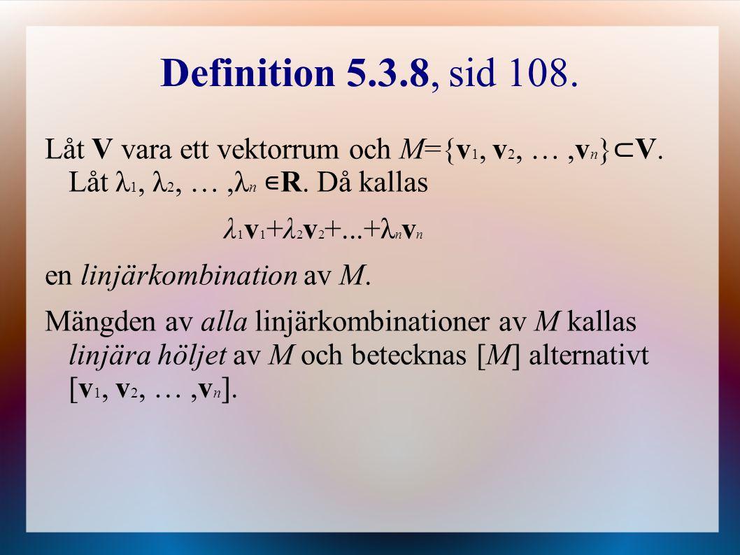Definition 5.3.8, sid 108.Låt V vara ett vektorrum och M={v 1, v 2, …,v n } ⊂ V.