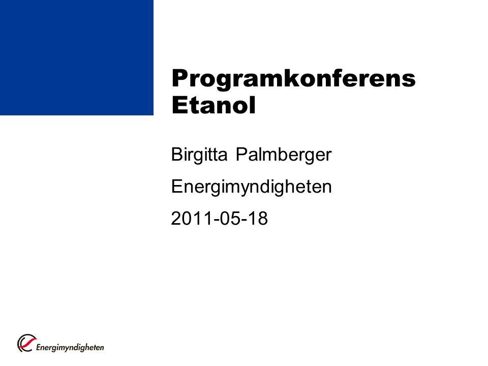 Programkonferens Etanol Birgitta Palmberger Energimyndigheten 2011-05-18