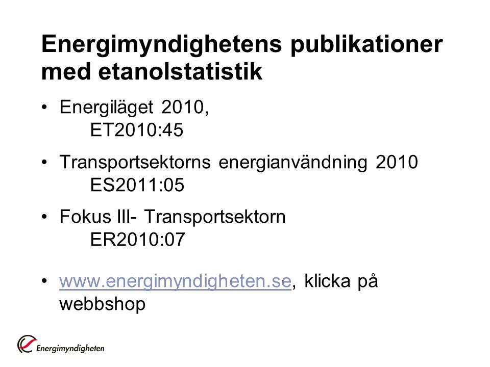 Energimyndighetens publikationer med etanolstatistik Energiläget 2010, ET2010:45 Transportsektorns energianvändning 2010 ES2011:05 Fokus III- Transpor