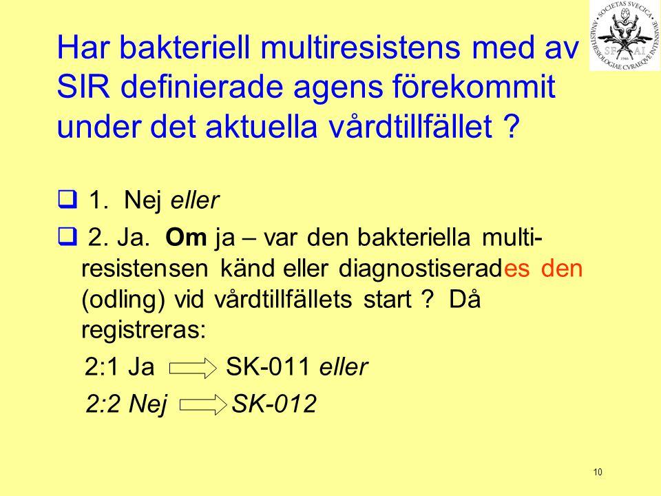 10 Har bakteriell multiresistens med av SIR definierade agens förekommit under det aktuella vårdtillfället .