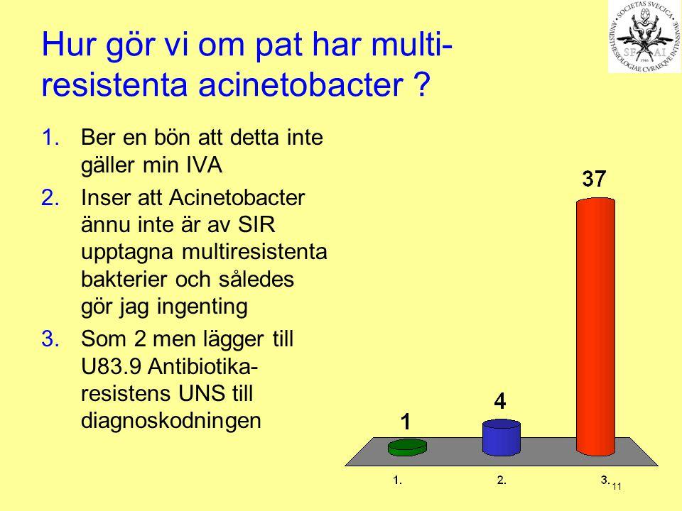 11 Hur gör vi om pat har multi- resistenta acinetobacter .