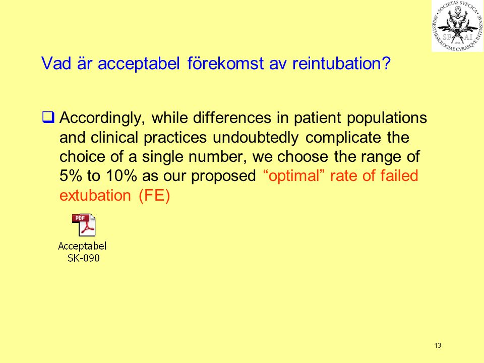 13 Vad är acceptabel förekomst av reintubation?  Accordingly, while differences in patient populations and clinical practices undoubtedly complicate