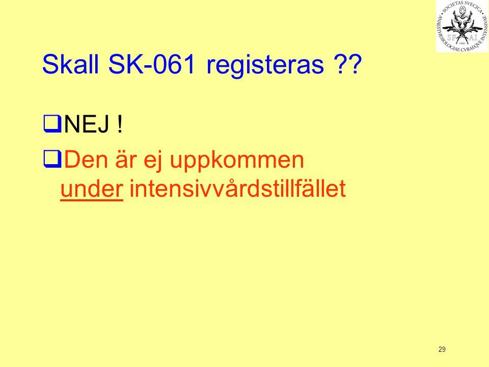 29 Skall SK-061 registeras ??  NEJ !  Den är ej uppkommen under intensivvårdstillfället