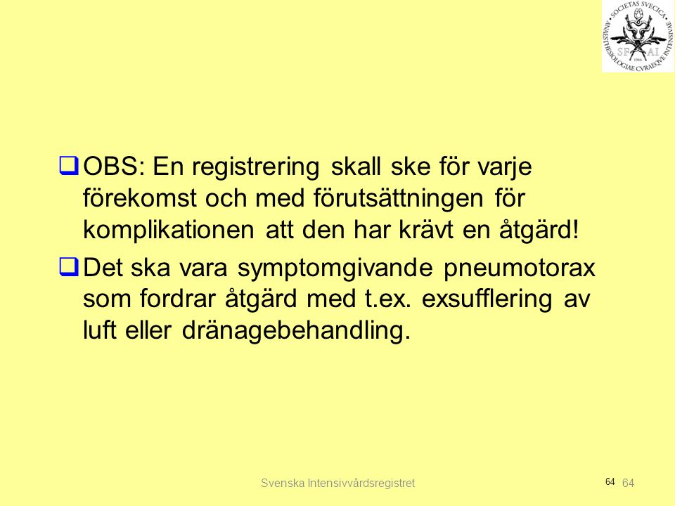 64  OBS: En registrering skall ske för varje förekomst och med förutsättningen för komplikationen att den har krävt en åtgärd!  Det ska vara symptom