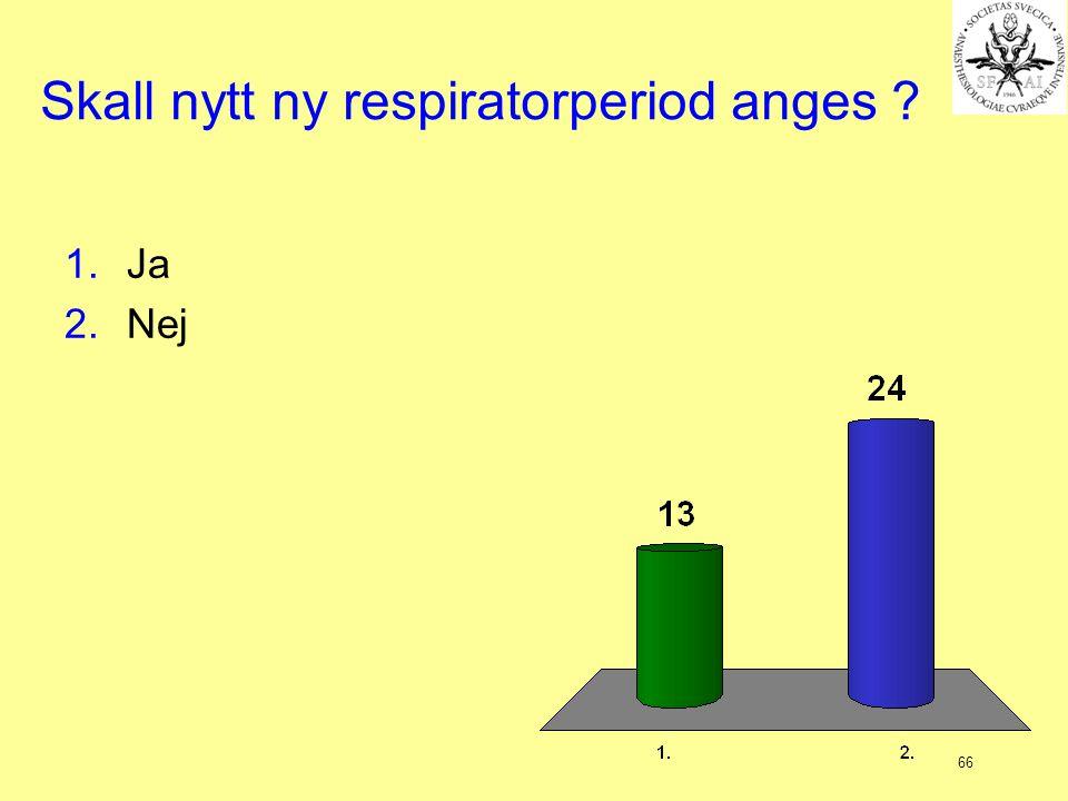 66 Skall nytt ny respiratorperiod anges ? 1.Ja 2.Nej