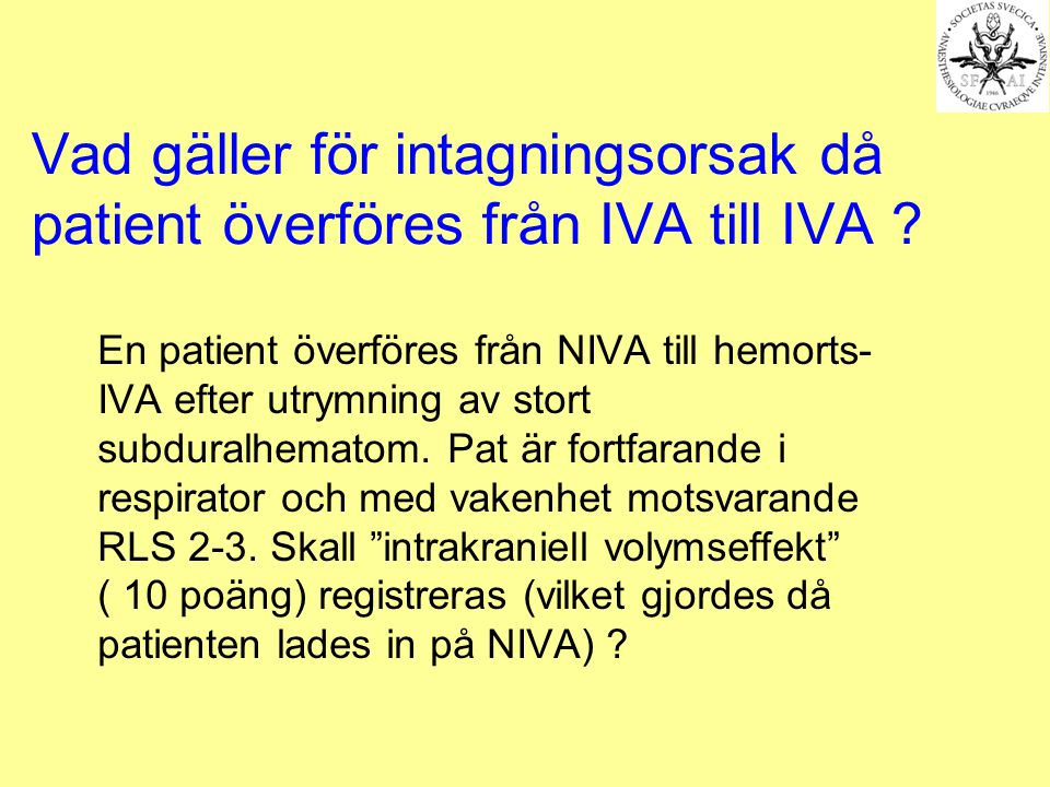 Vad gäller för intagningsorsak då patient överföres från IVA till IVA ? En patient överföres från NIVA till hemorts- IVA efter utrymning av stort subd