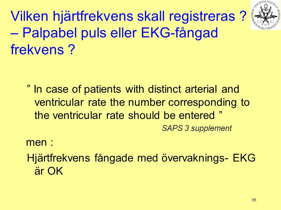 98 Vilken hjärtfrekvens skall registreras .– Palpabel puls eller EKG-fångad frekvens .