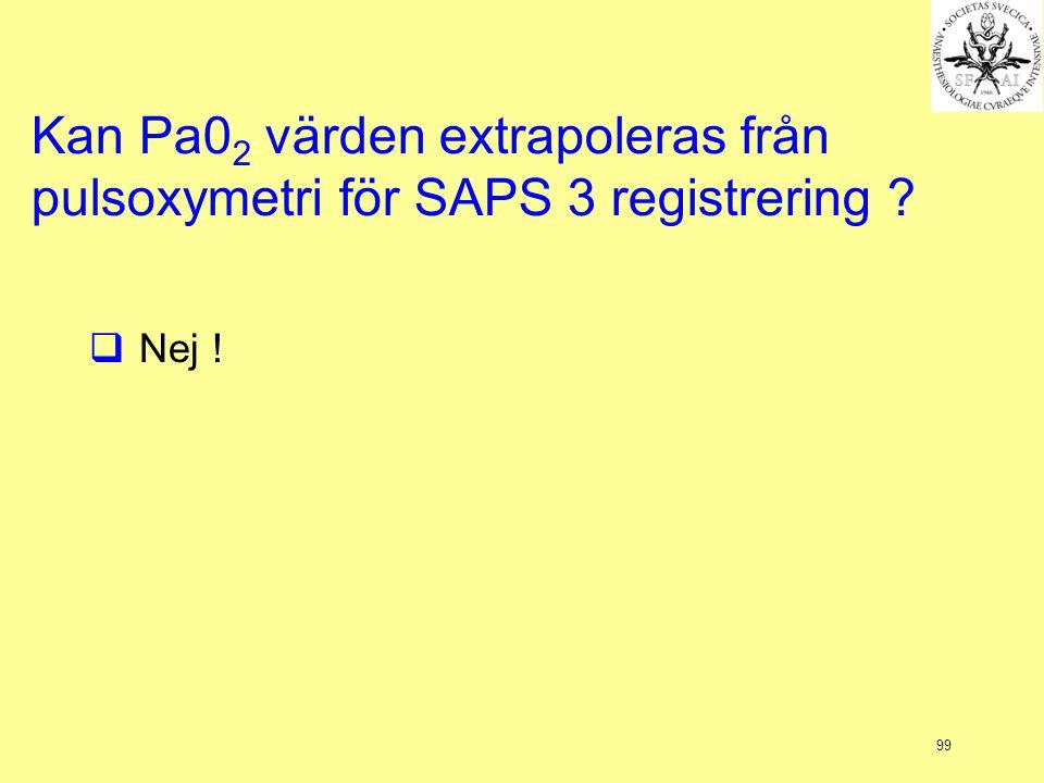 99 Kan Pa0 2 värden extrapoleras från pulsoxymetri för SAPS 3 registrering ?  Nej !