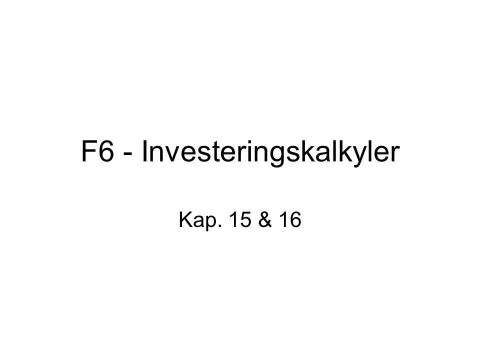 F6 - Investeringskalkyler Kap. 15 & 16