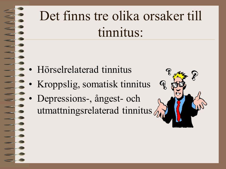 Det finns tre olika orsaker till tinnitus: Hörselrelaterad tinnitus Kroppslig, somatisk tinnitus Depressions-, ångest- och utmattningsrelaterad tinnit