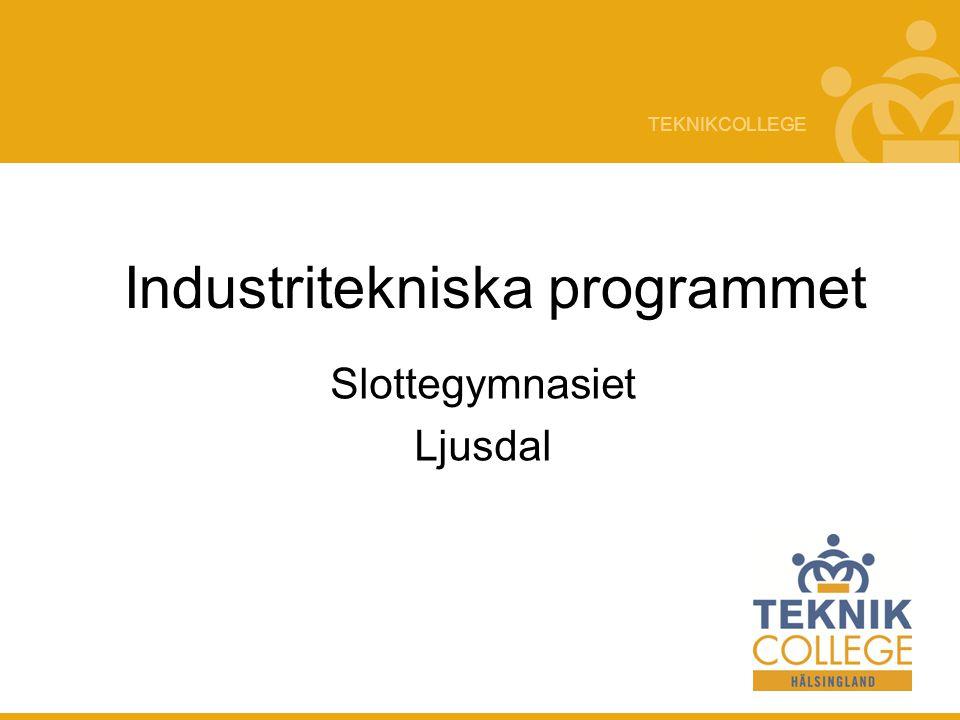 TEKNIKCOLLEGE Industritekniska programmet Slottegymnasiet Ljusdal