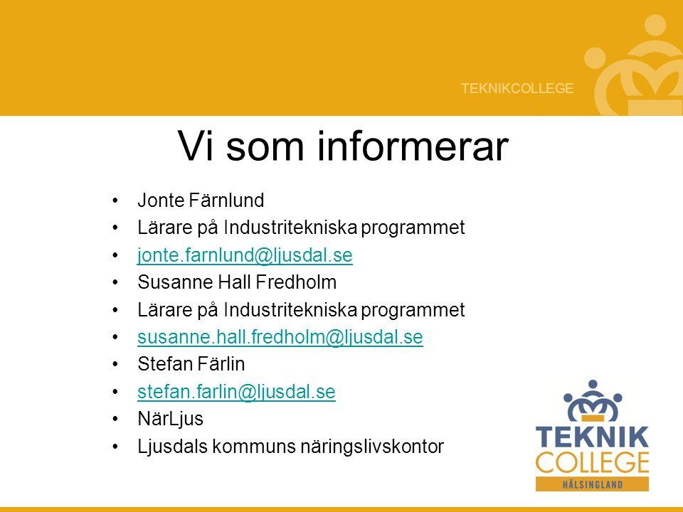 TEKNIKCOLLEGE Vi som informerar Jonte Färnlund Lärare på Industritekniska programmet jonte.farnlund@ljusdal.se Susanne Hall Fredholm Lärare på Industr