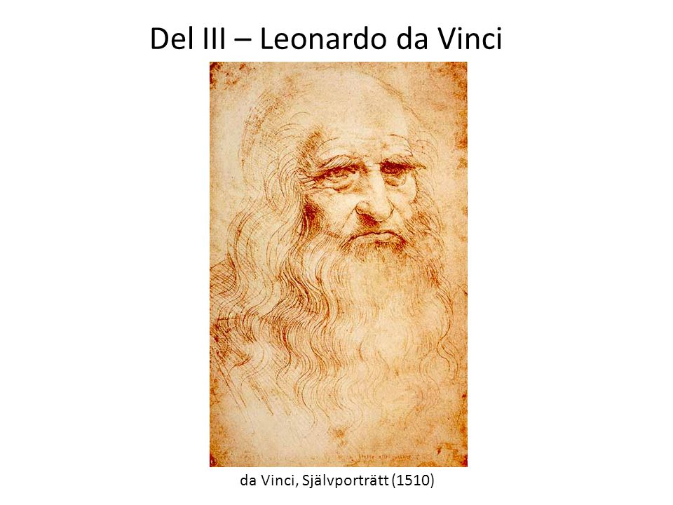 da Vinci, Självporträtt (1510) Del III – Leonardo da Vinci