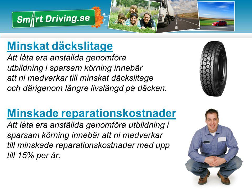 Minskat däckslitage Att låta era anställda genomföra utbildning i sparsam körning innebär att ni medverkar till minskat däckslitage och därigenom längre livslängd på däcken.