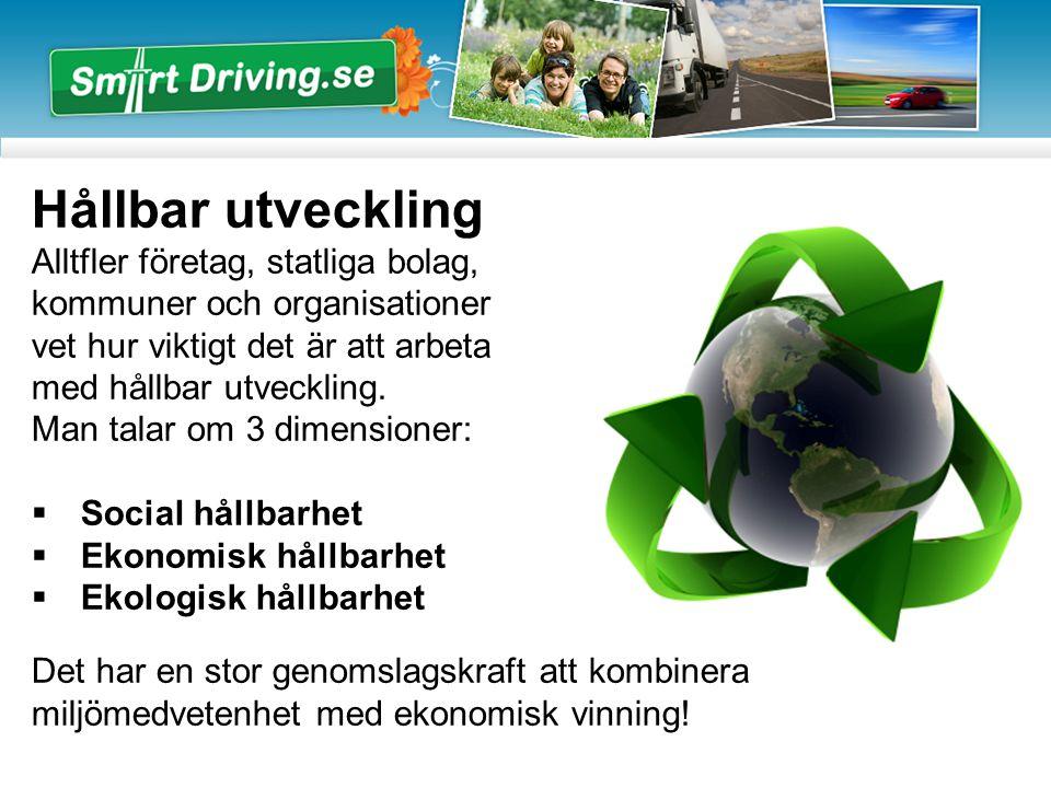 Kundnytta med SmartDriving:  Bättre körekonomi  Bättre konkurrenskraft  Mindre miljöpåverkan  Kostnadseffektivt  Minskat däckslitage  Minskade reparationskostnader  Säkrare transporter  Nöjdare förare