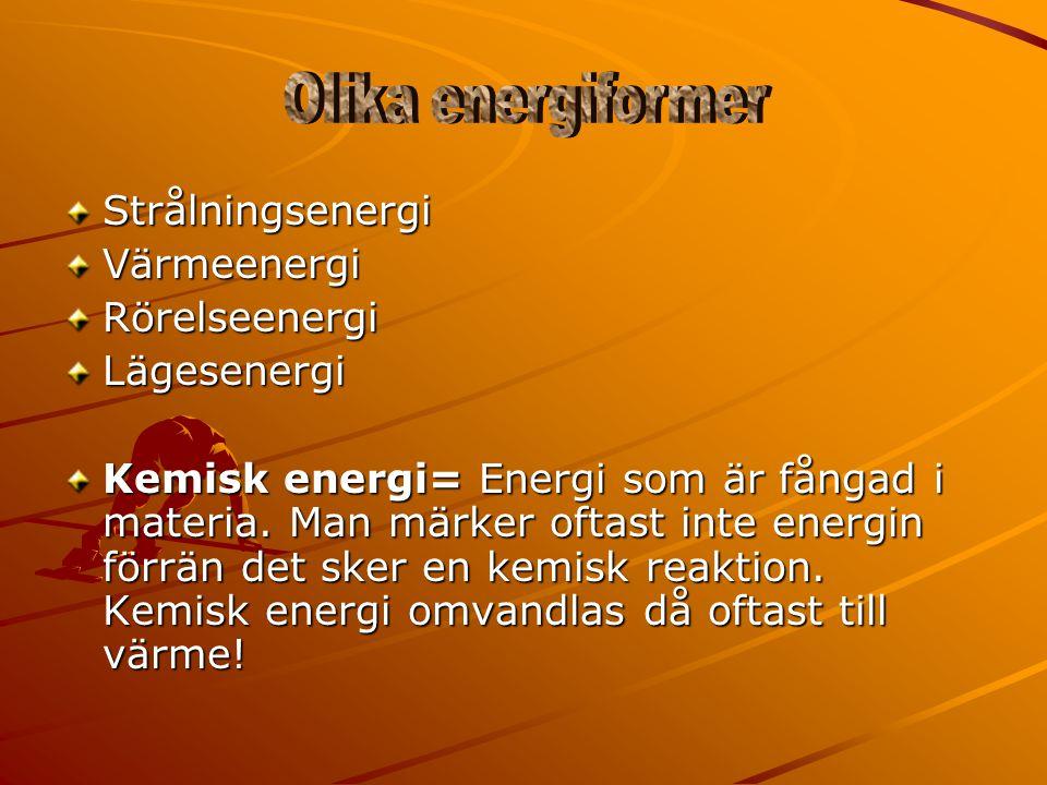 StrålningsenergiVärmeenergiRörelseenergiLägesenergi Kemisk energi= Energi som är fångad i materia. Man märker oftast inte energin förrän det sker en k
