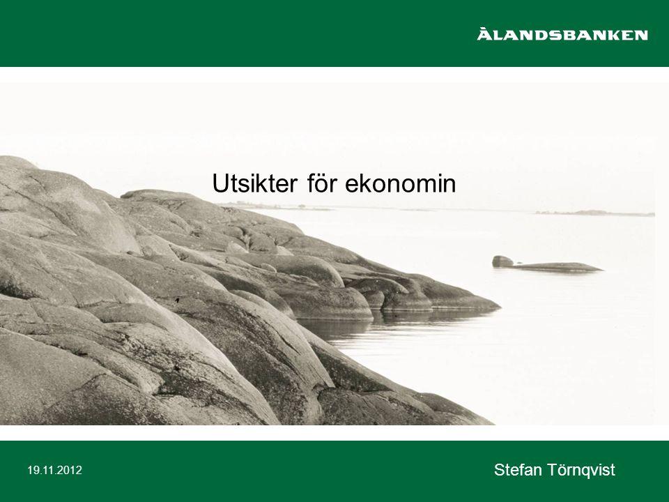 Utsikter för ekonomin Stefan Törnqvist 19.11.2012