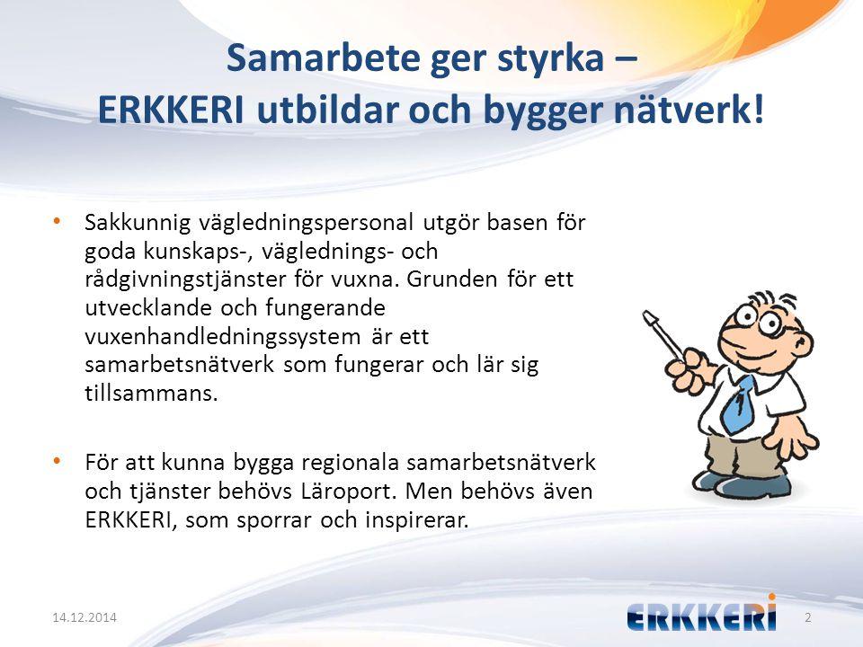 Samarbete ger styrka – ERKKERI utbildar och bygger nätverk! 14.12.20142 Sakkunnig vägledningspersonal utgör basen för goda kunskaps-, väglednings- och