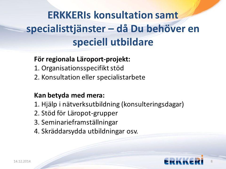 ERKKERIs konsultation samt specialisttjänster – då Du behöver en speciell utbildare 14.12.20148 För regionala Läroport-projekt: 1. Organisationsspecif