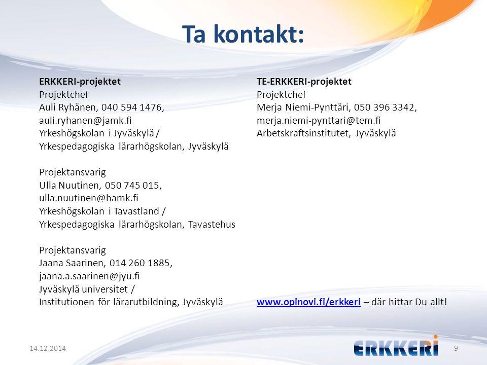 Ta kontakt: 14.12.20149 ERKKERI-projektet Projektchef Auli Ryhänen, 040 594 1476, auli.ryhanen@jamk.fi Yrkeshögskolan i Jyväskylä / Yrkespedagogiska l