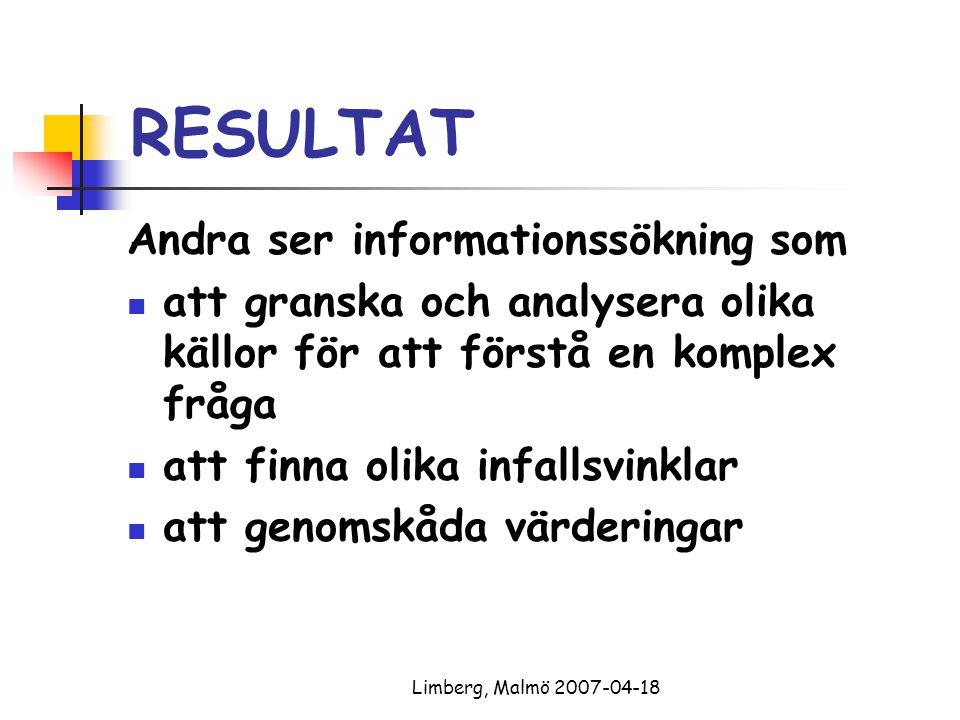 Limberg, Malmö 2007-04-18 RESULTAT Andra ser informationssökning som att granska och analysera olika källor för att förstå en komplex fråga att finna olika infallsvinklar att genomskåda värderingar