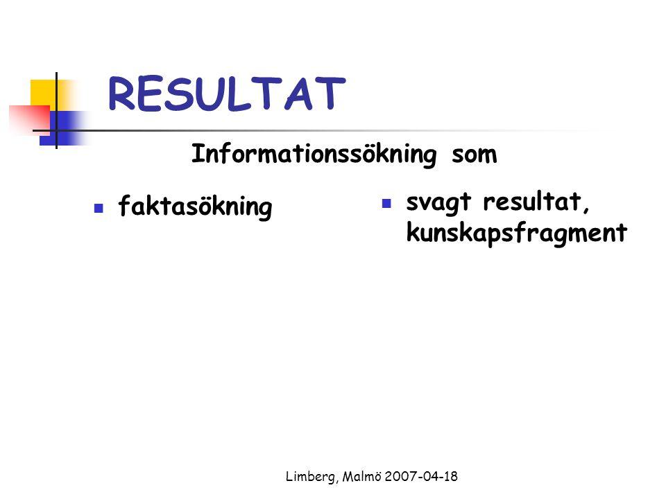 Limberg, Malmö 2007-04-18 RESULTAT faktasökning svagt resultat, kunskapsfragment Informationssökning som