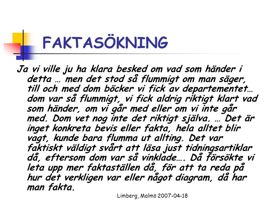 Limberg, Malmö 2007-04-18 FAKTASÖKNING Ja vi ville ju ha klara besked om vad som händer i detta … men det stod så flummigt om man säger, till och med dom böcker vi fick av departementet… dom var så flummigt, vi fick aldrig riktigt klart vad som händer, om vi går med eller om vi inte går med.