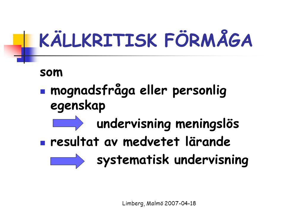 Limberg, Malmö 2007-04-18 KÄLLKRITISK FÖRMÅGA som mognadsfråga eller personlig egenskap undervisning meningslös resultat av medvetet lärande systemati