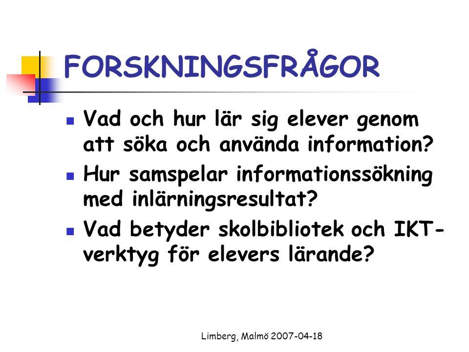 Limberg, Malmö 2007-04-18 Elevernas perspektiv Hurudan är elevers väg från uppgift via information till kunskap Vad innebär lärande genom forskning för eleverna.