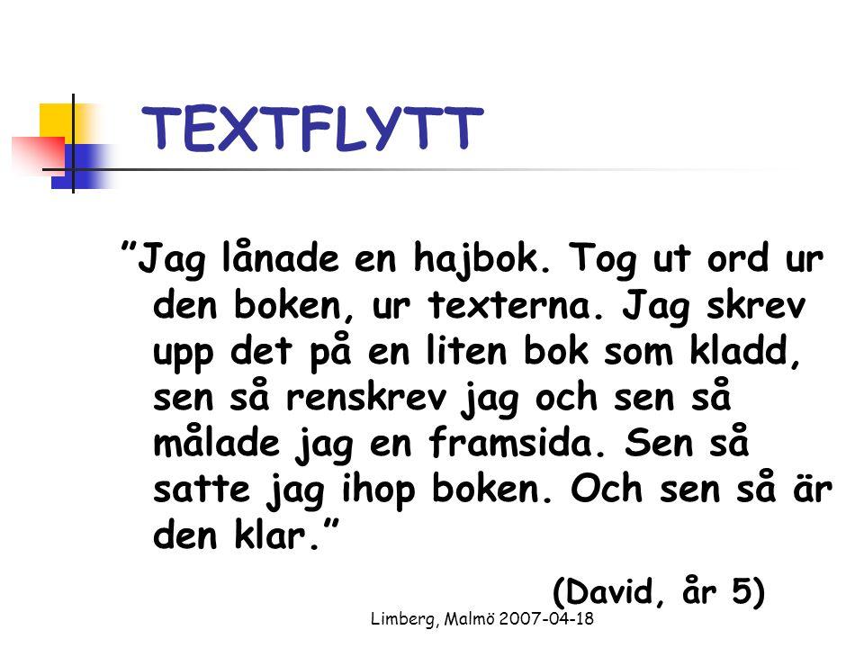 """Limberg, Malmö 2007-04-18 TEXTFLYTT """"Jag lånade en hajbok. Tog ut ord ur den boken, ur texterna. Jag skrev upp det på en liten bok som kladd, sen så r"""